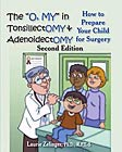 "The O, MY"" in TonsillectOMY & AdenoidectOMY: How to Prepare Your Child for Surgery"